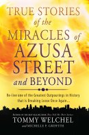 True Stories Of The Miracles Of Azusa Street And Beyond Paperback Book