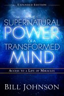 The Supernatural Power of a Transformed Mind (Expanded Edition)