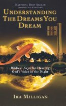 Understanding the Dreams You Dream: Biblical Keys for Hearing God's Voice in the Night (Revised, Expanded)