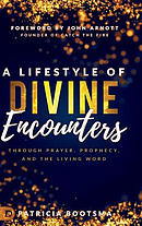 A Lifestyle of Divine Encounters: Through Prayer, Prophecy, and the Living Word