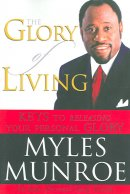 The Glory of Living: Keys to Releasing Your Personal Glory
