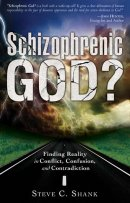 Schizophrenic God : Finding Reality In Conflict Confusion And Contradiction