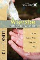 The Wiersbe Bible Study Series: Luke 1-13