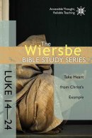 Wiersbe Bible Study: Luke 14-24