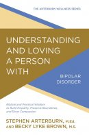 Understanding and Loving a Person with Bipolar Disorder: Biblical and Practical Wisdom to Build Empathy  Preserve Boundaries and Show Compassion