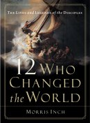 12 Who Changed the World: The Lives and Legends of the Disciples