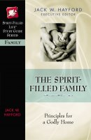 The Spirit-Filled Family: Princiles for a Godly Home