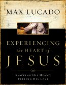 Experiencing the Heart of Jesus: Knowing His Heart, Feeling His Love