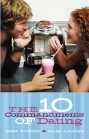 The 10 Commandments of Dating: Student Edition