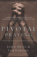 Pivotal Praying: Connecting with God in Times of Great Need