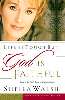 Life Is Tough But God Is Faithful: How to See God's Love in Difficult Times