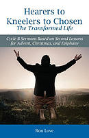 Hearers to Kneelers to Chosen the Transformed Life: Cycle B Sermons Based on Second Lessons for Advent, Christmas, and Epiphany