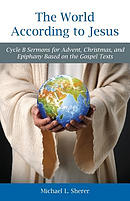 The World According to Jesus: Cycle B Sermons for Advent, Christmas, and Epiphany Based on the Gospel Texts