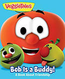 Veggietales: Bob Is a Buddy!: A Story about Friends