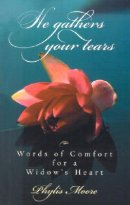 He Gathers Your Tears: Words of Comfort for a Widow's Heart