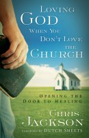 Loving God When You Don't Love the Church: Opening the Door to Healing