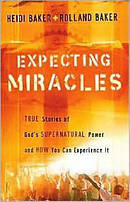 Expecting Miracles : True Stories Of Gods Supernatural Power And How You Ca