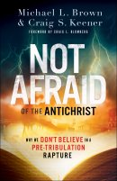 Not Afraid of the Antichrist: Why We Don\'t Believe in a Pre-Tribulation Rapture
