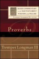 Proverbs: Baker Commentary On The Old Testament