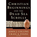Christian Beginnings And the Dead Sea Scrolls