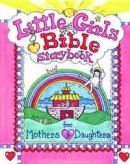 The Little Girl's Bible Storybook for Mothers and Daughters
