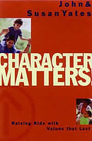 Character Matters!: Raising Kids with Values That Last