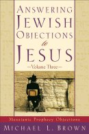 Answering Jewish Objections to Jesus: Messianic Prophecy Objections