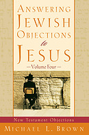 Answering Jewish Objections to Jesus: New Testament Objections, vol. 4