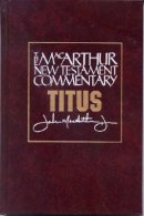 Titus : Macarthur New Testament Commentary