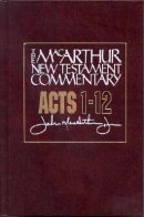 Acts 1 - 12 : MacArthur New Testament Commentary