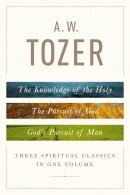 A.W Tozer: Three Spiritual Classics In One Volume