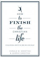 How To Finish The Christian Life Pb