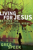 Living For Jesus Beyond The Spiritual Hi
