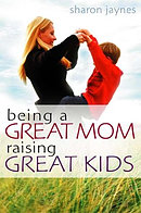 Being A Great Mom Raising Great Kids Pb