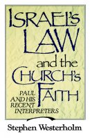 Israel's Law and the Church's Faith: Paul and His Recent Interpreters