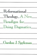 Reformational Theology: A New Paradigm for Doing Dogmatics