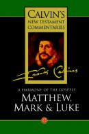 Matthew, Mark, Luke : Vol 1 : Calvin's New Testament Commentary