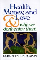 Health, Money, and Love: And Why We Don't Enjoy Them