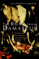 The Road from Damascus: Impact of St. Paul's Conversion on His Life, Thought, and Ministry