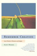 Remember Creation: God's World of Wonder and Delight