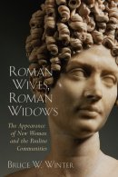 Roman Wives, Roman Widows: The Appearance of New Women and the Pauline Communites