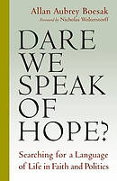 Dare We Speak of Hope?: Searching for a Language of Life in Faith and Politics