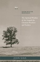 The Spiritual Wisdom of the Gospels for Christian Preachers and Teachers  Year B