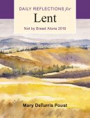 Not by Bread Alone: Daily Reflections for Lent 2019