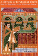 The History of Liturgical Books from the Origins to the Thirteenth Century