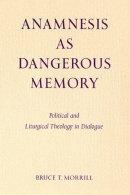 Anamnesis as Dangerous Memory