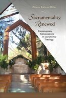 Sacramentality Renewed: Contemporary Conversations in Sacramental Theology