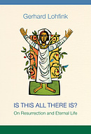 Is This All There Is?: On Resurrection and Eternal Life