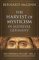 Harvest of Mysticism in Medieval Germany: Volume IV  Presence of God Series