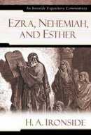 Ezra, Nehemiah, and Esther : An Ironside Expository Commentary
